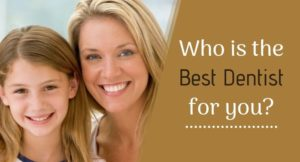 Who is the best dentist for you?