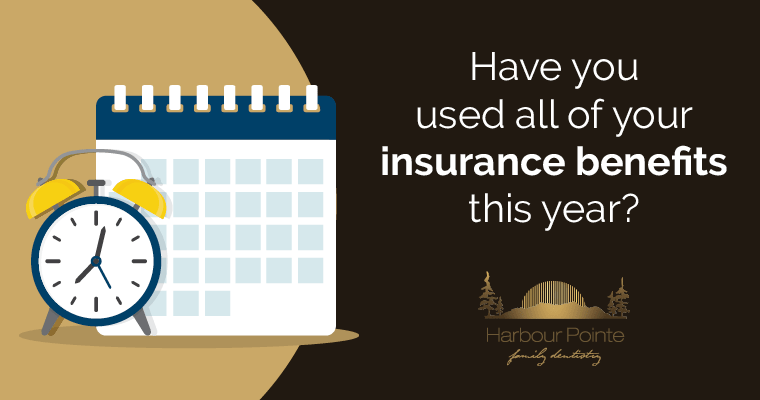 Use All Your Dental Coverage Benefits Before You Lose Them!
